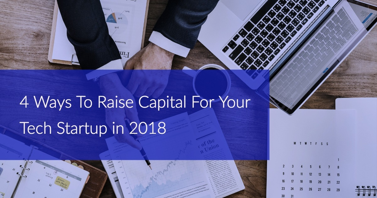 4 Ways to raise capital for your startup in 2018